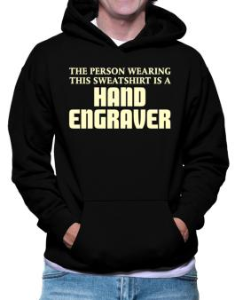 The Person Wearing This Sweatshirt Is A Hand Engraver Hoodie