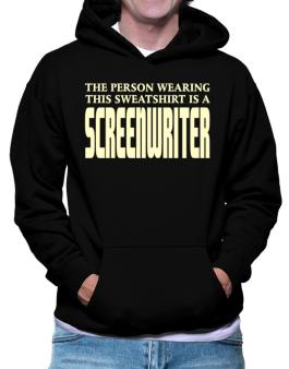 The Person Wearing This Sweatshirt Is A Screenwriter Hoodie