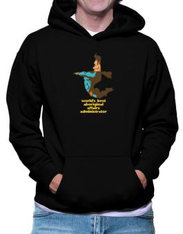 Worlds Best Aboriginal Affairs Administrator - Superhero Hoodie