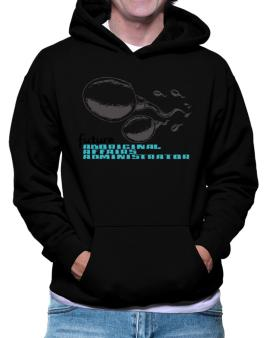 Future Aboriginal Affairs Administrator Hoodie