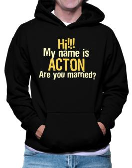 Hi My Name Is Acton Are You Married? Hoodie