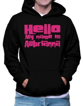 Hello My Name Is Aubrianna Hoodie