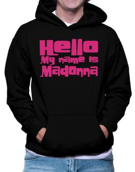 Hello My Name Is Madonna Hoodie