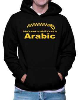 I Dont Want To Talk If It Is Not In Arabic Hoodie
