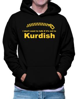 I Dont Want To Talk If It Is Not In Kurdish Hoodie