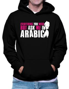 Anything You Want, But Ask Me In Arabic Hoodie