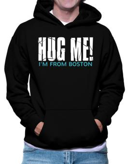 Hug Me, Im From Boston Hoodie