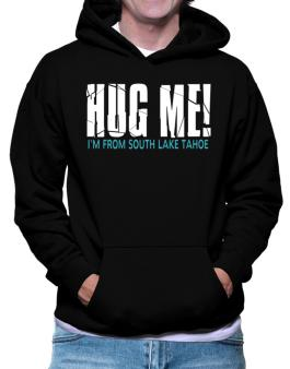 Hug Me, Im From South Lake Tahoe Hoodie
