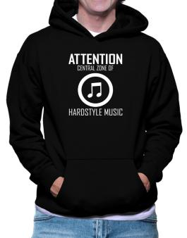 Attention: Central Zone Of Hardstyle Music Hoodie