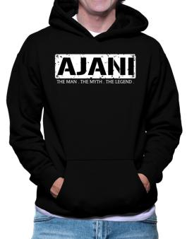 Ajani : The Man - The Myth - The Legend Hoodie