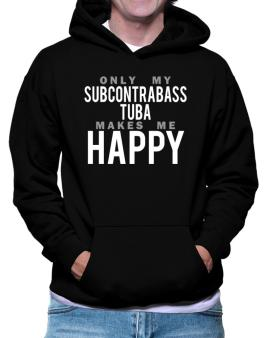 Only My Subcontrabass Tuba Makes Me Happy Hoodie