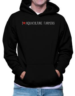 I love Aquaculture Farmers cool style Hoodie