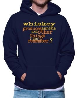 Whiskey Produces Amnesia And Other Things I Dont Remember ..? Hoodie