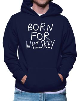 Born For Whiskey Hoodie