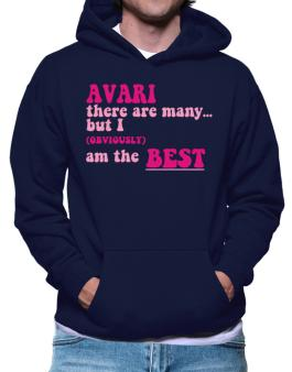 Avari There Are Many... But I (obviously!) Am The Best Hoodie
