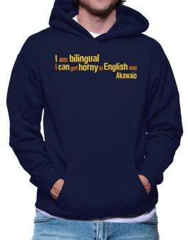 I Am Bilingual, I Can Get Horny In English And Akawaio Hoodie