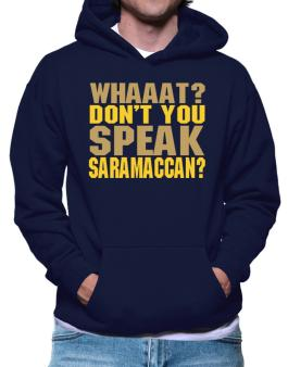 Whaaat? Dont You Speak Saramaccan? Hoodie