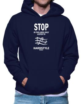 Stop - In This Area Only Listen To Hardstyle Music Hoodie