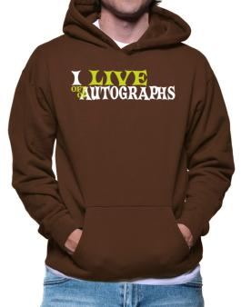 I Live Off Of Autographs Hoodie