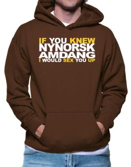 If You Knew Amdang I Would Sex You Up Hoodie