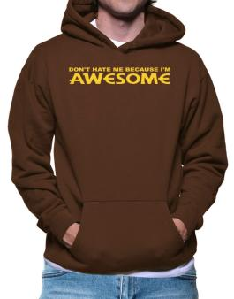Dont Hate Me Because Im Awesome Hoodie