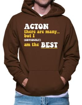 Acton There Are Many... But I (obviously) Am The Best Hoodie