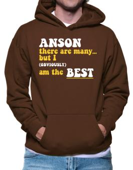 Anson There Are Many... But I (obviously) Am The Best Hoodie