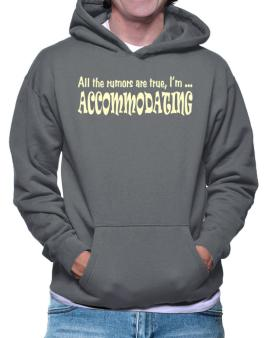 All The Rumors Are True, Im ... Accommodating Hoodie