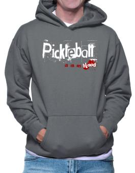 Pickleball Is In My Blood Hoodie