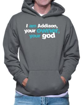 I Am Addison Your Owner, Your God Hoodie