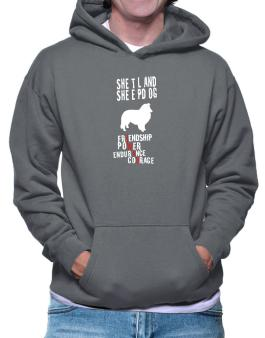 Shetland Sheepdog ... Friendship , Power , Endurance , Courage ! Hoodie