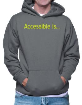 Accessible Is Hoodie