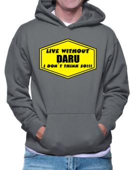 Live Without Daru , I Dont Think So ! Hoodie