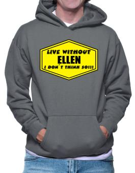 Live Without Ellen , I Dont Think So ! Hoodie
