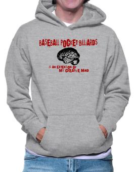 Baseball Pocket Billiards Is An Extension Of My Creative Mind Hoodie