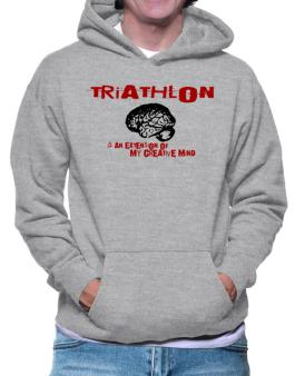 Triathlon Is An Extension Of My Creative Mind Hoodie