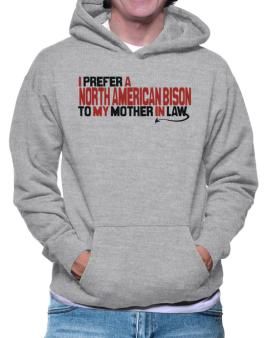 I Prefer A North American Bison To My Mother In Law Hoodie