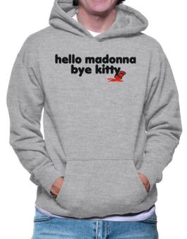 Hello Madonna Bye Kitty Hoodie