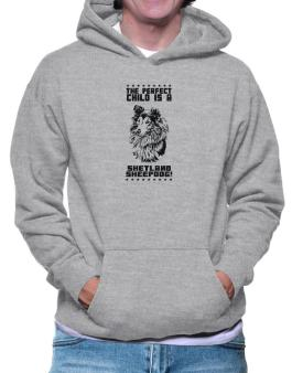 The Perfect Child Is Shetland Sheepdog Hoodie