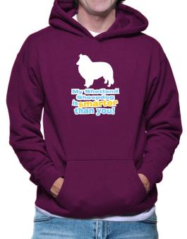 My Shetland Sheepdog Is Smarter Than You ! Hoodie