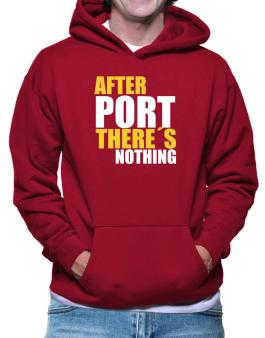 After Port Theres Nothing Hoodie