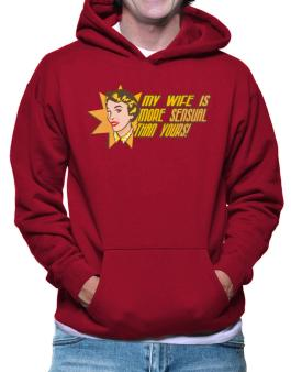 My Wife Is More Sensual Than Yours! Hoodie