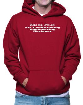Kiss Me, I Am An Air Conditioning Engineering Designer Hoodie