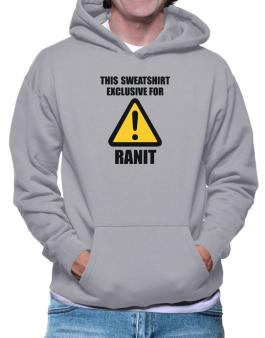 This Sweatshirt Is Exclusive For Ranit Hoodie