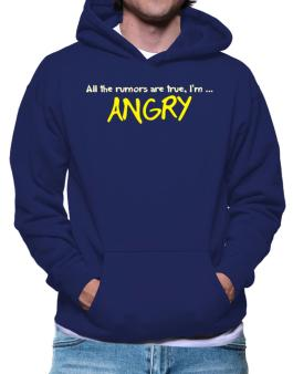All The Rumors Are True, Im ... Angry Hoodie