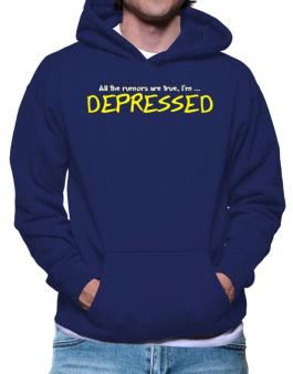 All The Rumors Are True, Im ... Depressed Hoodie