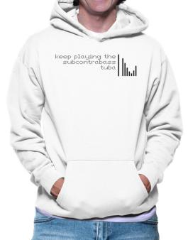 Keep Playing The Subcontrabass Tuba Hoodie