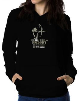 Life Is Simple... Eat, Sleep And Archery Women Hoodie