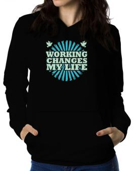 Working Changes My Life Women Hoodie
