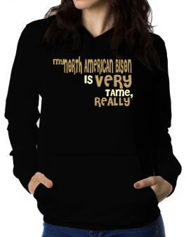 My North American Bison Is Very Tame, Really Women Hoodie